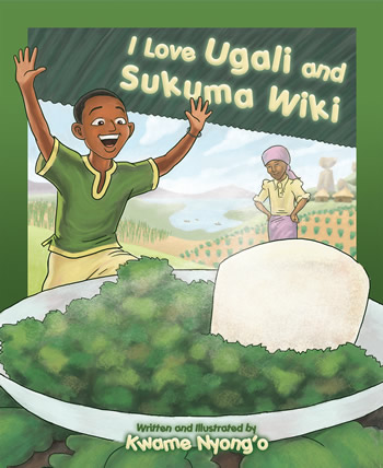 I Love Ugali and Sukuma Wiki - Book by Kwame Nyong'o